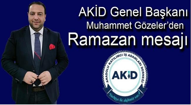 AKİD Genel başkanı Muhammet Gözeler'den Ramazan Mesajı