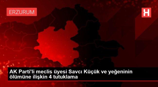 Son dakika haberi | AK Parti'li meclis üyesi Savcı Küçük ve yeğeninin ölümüne ilişkin 4 tutuklama