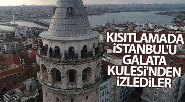 Kısıtlamada İstanbul'u Galata Kulesi'nden izlediler