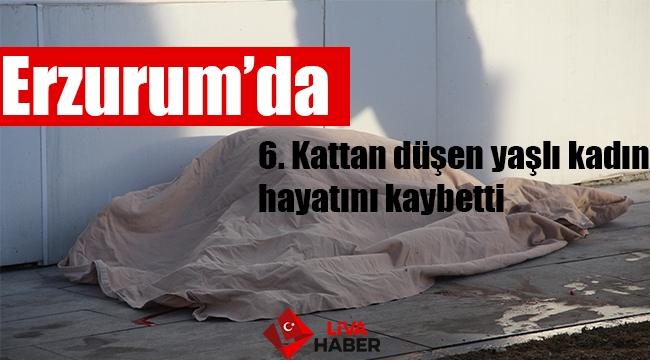 Erzurum'da 6. kattan düşen yaşlı kadın hayatını kaybetti