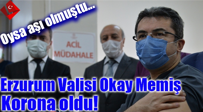 Erzurum Valisi Okay Memiş Korona Oldu! İşte Ayrıntılar...