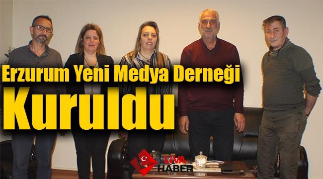 Erzurum Yeni Medya Derneği Kuruldu