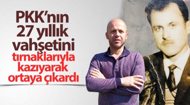 PKK'nın 27 yıllık vahşetini tırnaklarıyla kazıyarak ortaya çıkardı