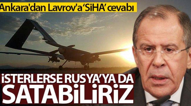 Ankara'dan Lavrov'a cevap: 'İsterlerse Rusya'ya da SİHA satarız'