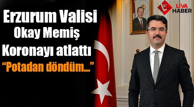 """Erzurum Valisi Okay Memiş Koronayı atlattı """"Potadan döndüm..."""""""