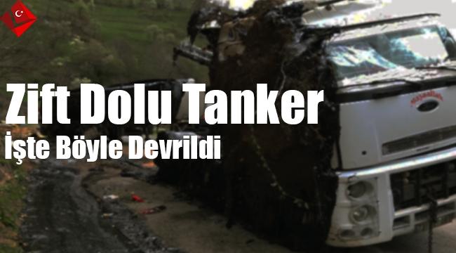 Zift Dolu Tanker İşte Böyle Devrildi