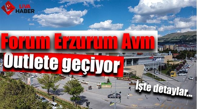 Forum Erzurum Avm Outlete geçiyor İşte detaylar...