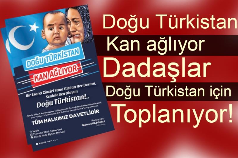 Doğu Türkistan kan ağlıyor Dadaşlar Doğu Türkistan için Toplanıyor