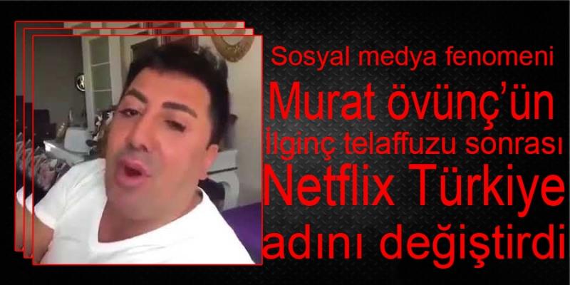 Sosyal medya fenomeni Murat Övüç'ün ilginç telaffuzu sonrası Netflix Türkiye adını değiştirdi